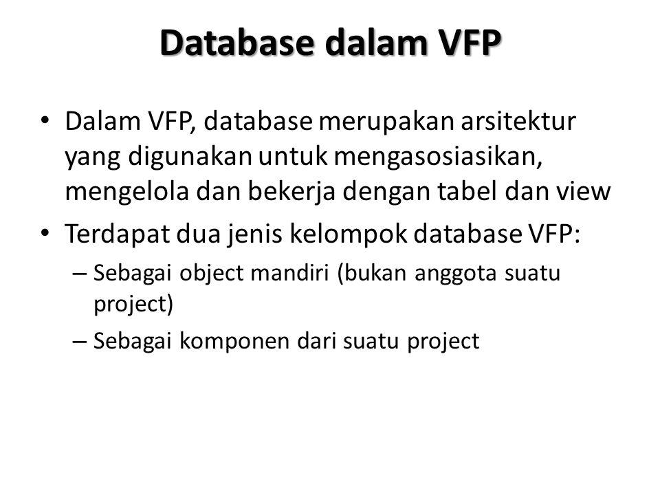 Database dalam VFP Dalam VFP, database merupakan arsitektur yang digunakan untuk mengasosiasikan, mengelola dan bekerja dengan tabel dan view.