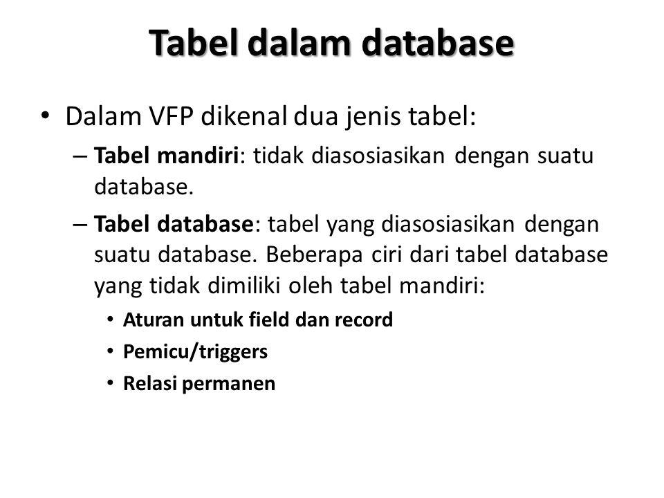 Tabel dalam database Dalam VFP dikenal dua jenis tabel: