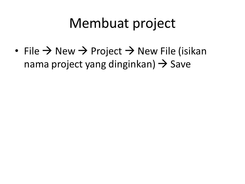 Membuat project File  New  Project  New File (isikan nama project yang dinginkan)  Save