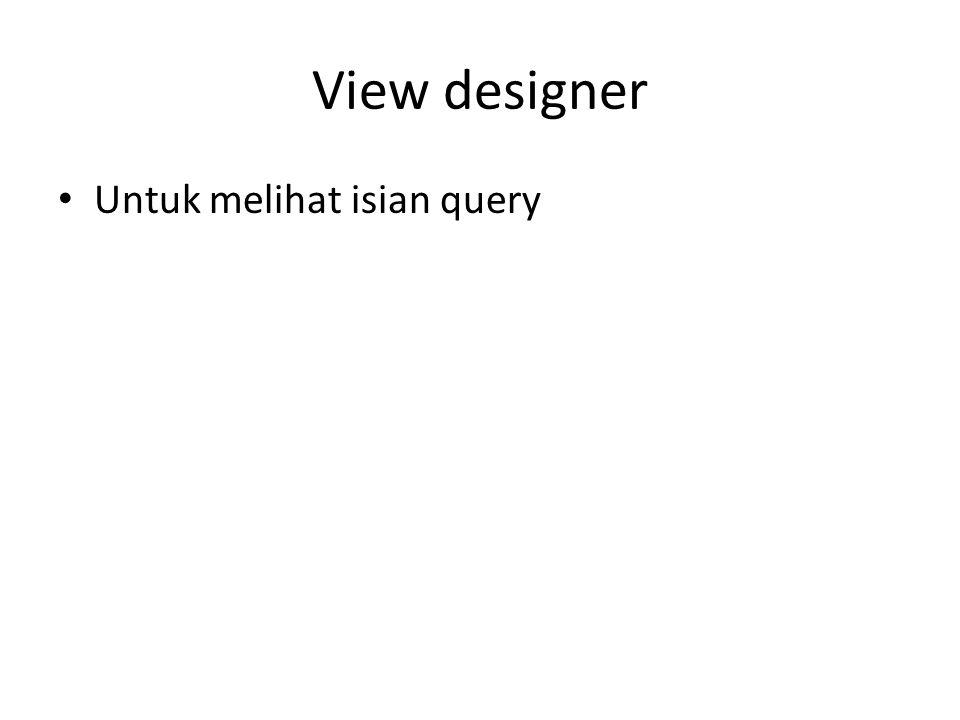 View designer Untuk melihat isian query
