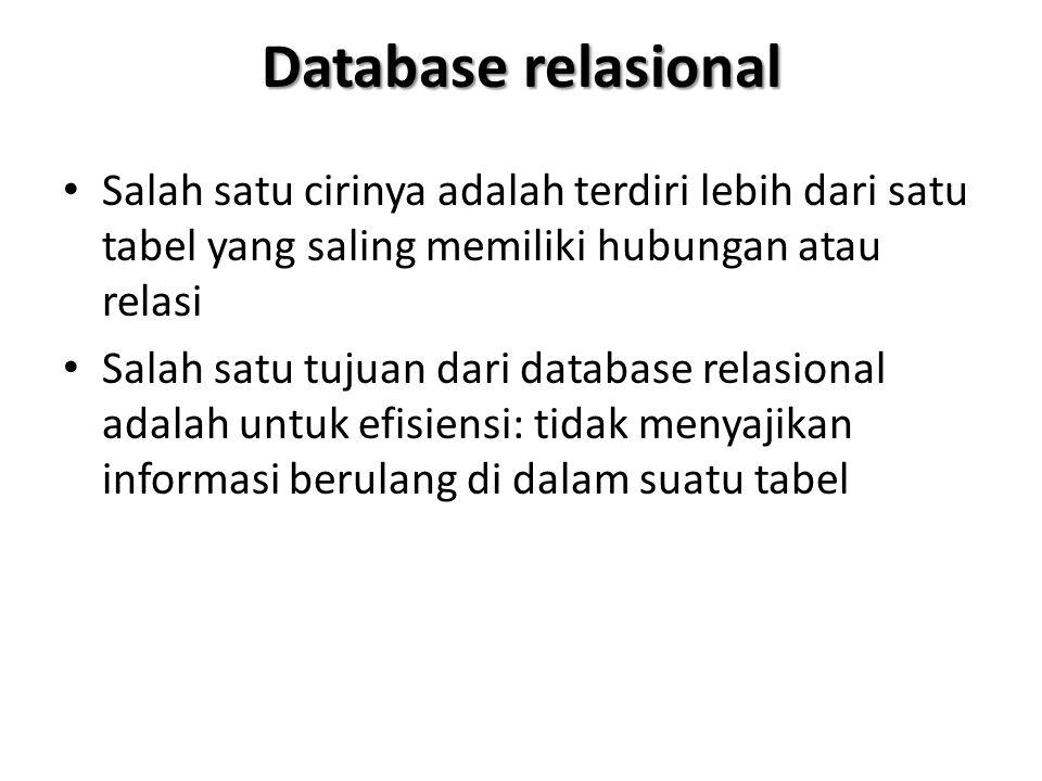 Database relasional Salah satu cirinya adalah terdiri lebih dari satu tabel yang saling memiliki hubungan atau relasi.