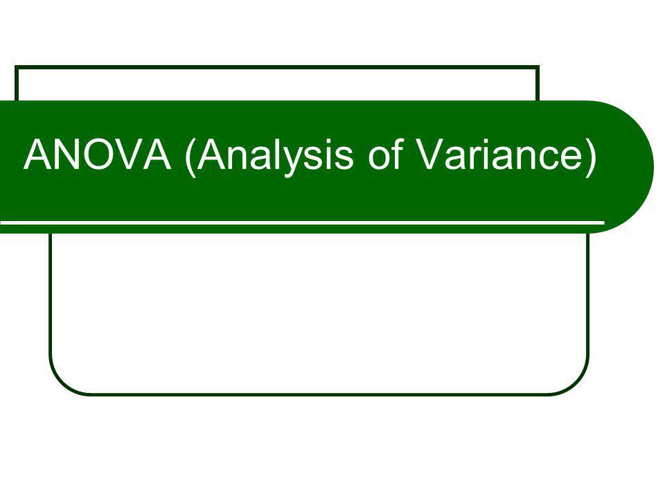 ANOVA (Analysis of Variance)