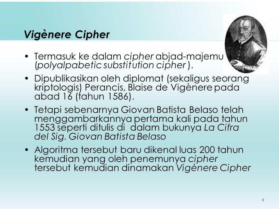 Vigènere Cipher Termasuk ke dalam cipher abjad-majemuk (polyalpabetic substitution cipher ).