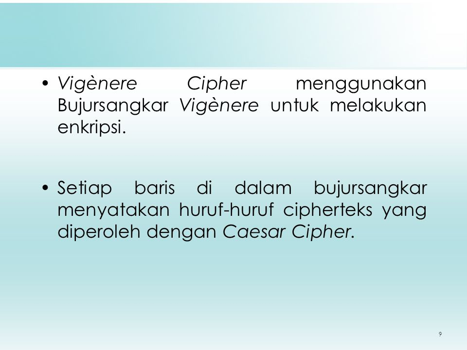 Vigènere Cipher menggunakan Bujursangkar Vigènere untuk melakukan enkripsi.