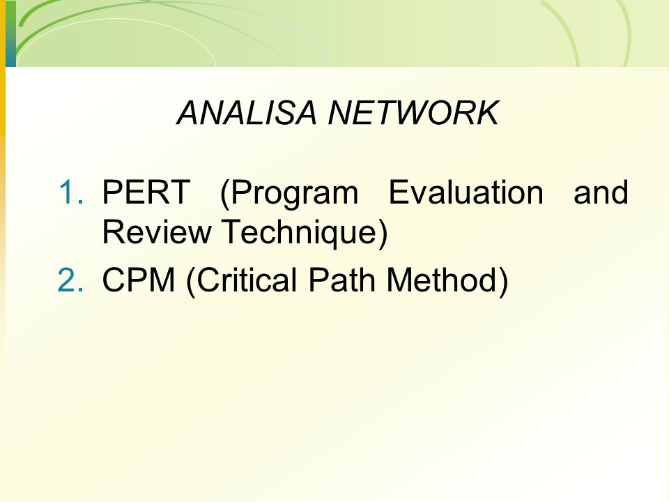 ANALISA NETWORK PERT (Program Evaluation and Review Technique) CPM (Critical Path Method)