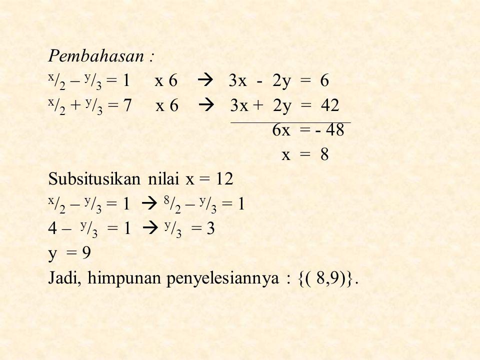 Pembahasan : x/2 – y/3 = 1 x 6  3x - 2y = 6. x/2 + y/3 = 7 x 6  3x + 2y = 42.