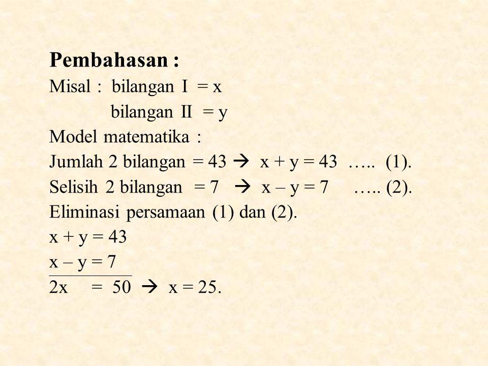 Pembahasan : Misal : bilangan I = x bilangan II = y Model matematika :