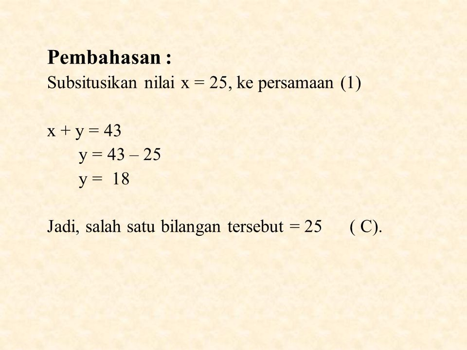 Pembahasan : Subsitusikan nilai x = 25, ke persamaan (1) x + y = 43