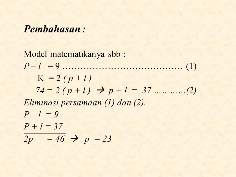 Pembahasan : Model matematikanya sbb : P – l = 9 …………………………………. (1)