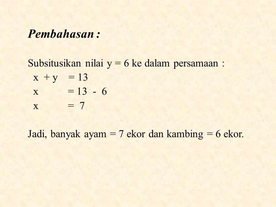 Pembahasan : Subsitusikan nilai y = 6 ke dalam persamaan : x + y = 13