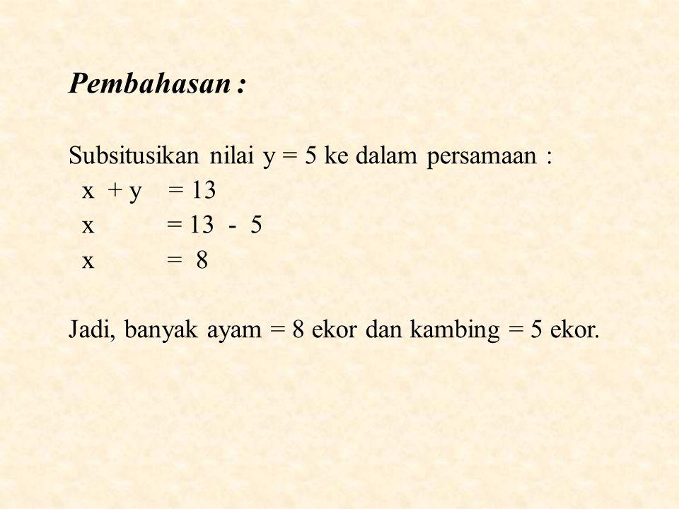 Pembahasan : Subsitusikan nilai y = 5 ke dalam persamaan : x + y = 13