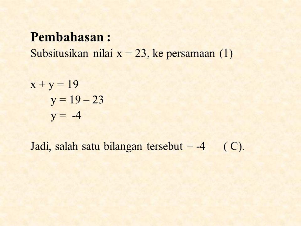 Pembahasan : Subsitusikan nilai x = 23, ke persamaan (1) x + y = 19