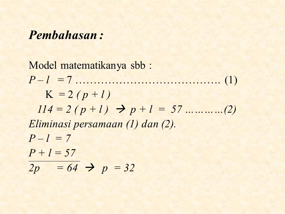 Pembahasan : Model matematikanya sbb : P – l = 7 …………………………………. (1)