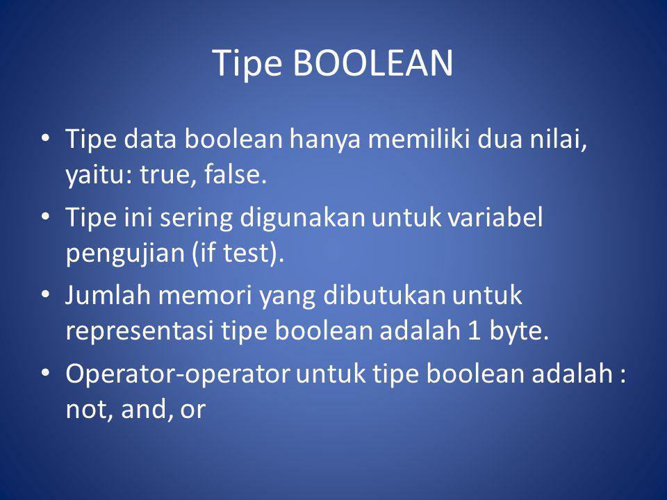 Tipe BOOLEAN Tipe data boolean hanya memiliki dua nilai, yaitu: true, false. Tipe ini sering digunakan untuk variabel pengujian (if test).