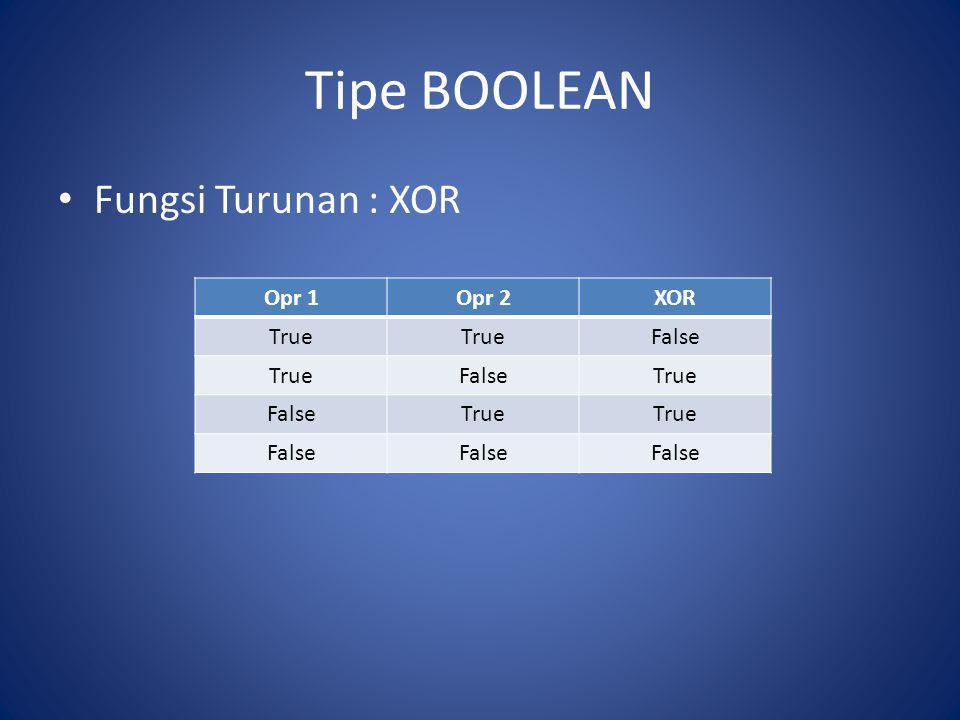 Tipe BOOLEAN Fungsi Turunan : XOR Opr 1 Opr 2 XOR True False