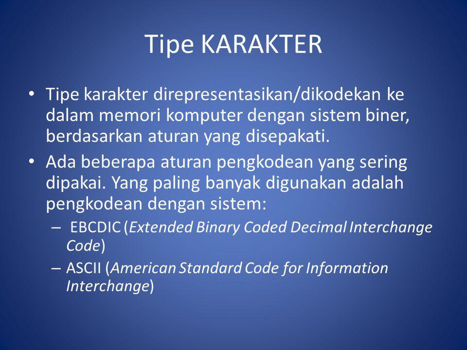 Tipe KARAKTER Tipe karakter direpresentasikan/dikodekan ke dalam memori komputer dengan sistem biner, berdasarkan aturan yang disepakati.