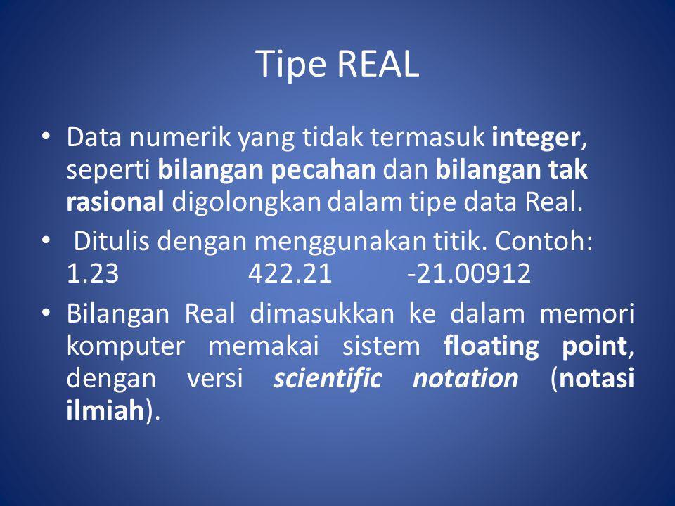 Tipe REAL Data numerik yang tidak termasuk integer, seperti bilangan pecahan dan bilangan tak rasional digolongkan dalam tipe data Real.