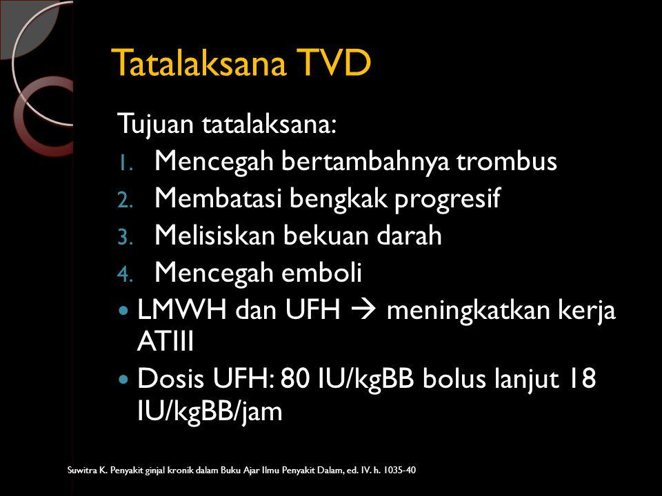 Tatalaksana TVD Tujuan tatalaksana: Mencegah bertambahnya trombus