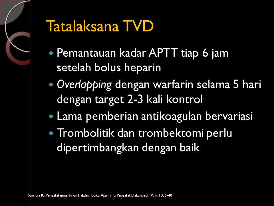 Tatalaksana TVD Pemantauan kadar APTT tiap 6 jam setelah bolus heparin