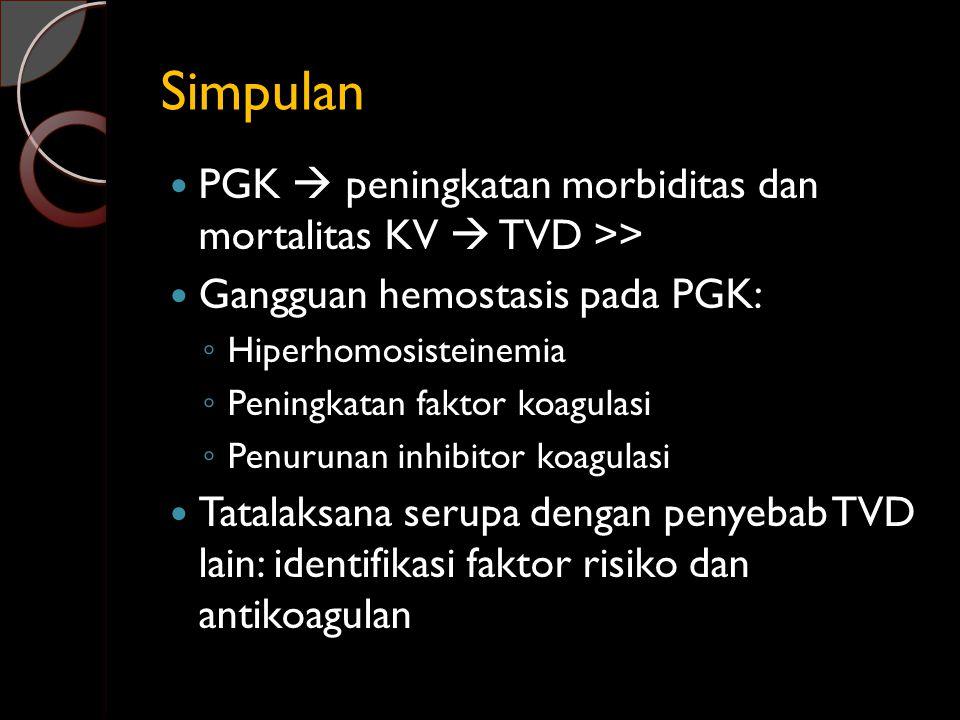 Simpulan PGK  peningkatan morbiditas dan mortalitas KV  TVD >>