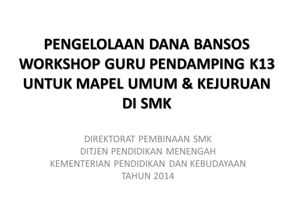 PENGELOLAAN DANA BANSOS WORKSHOP GURU PENDAMPING K13 UNTUK MAPEL UMUM & KEJURUAN DI SMK