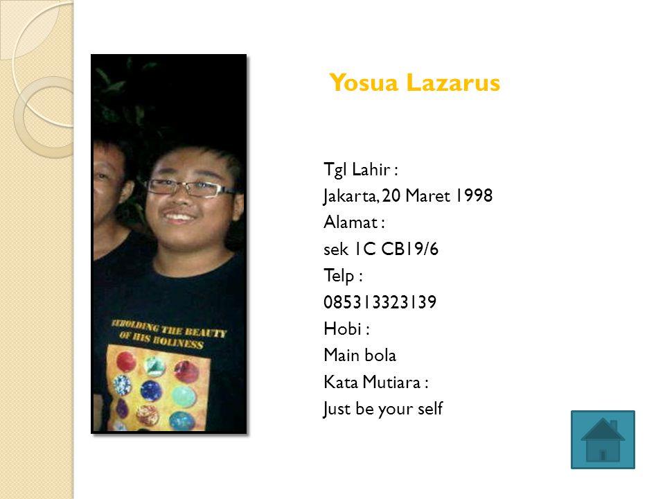 Yosua Lazarus Tgl Lahir : Jakarta, 20 Maret 1998 Alamat :
