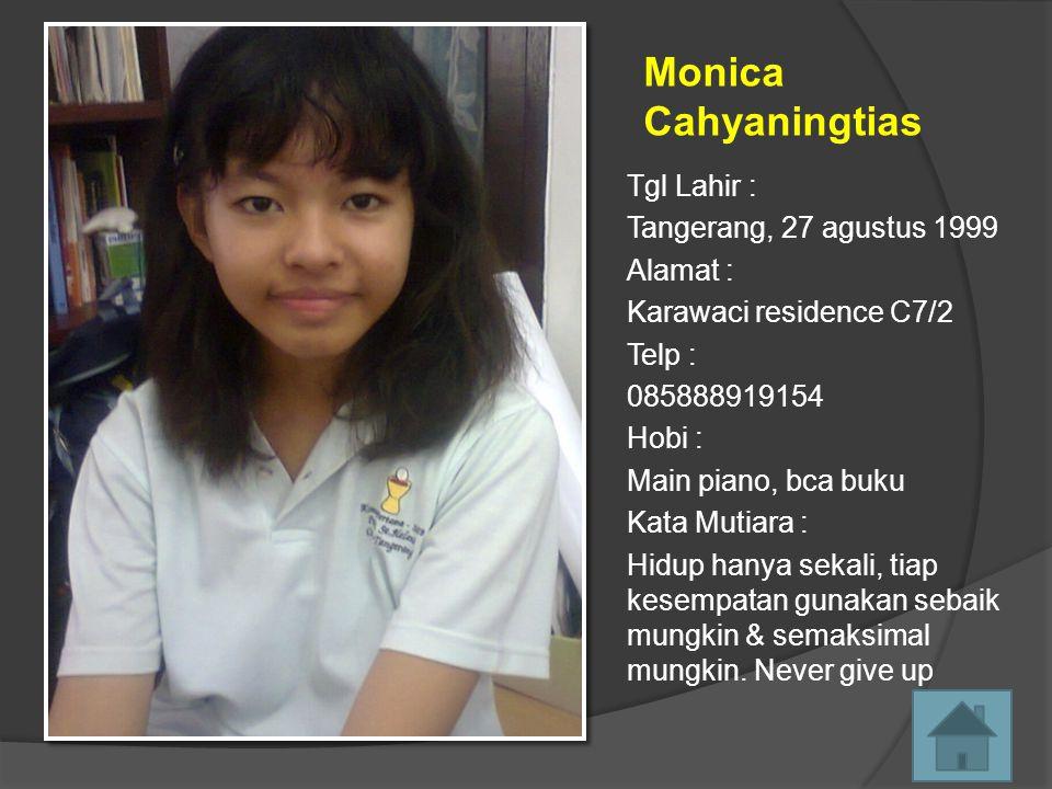 Monica Cahyaningtias Tgl Lahir : Tangerang, 27 agustus 1999 Alamat :
