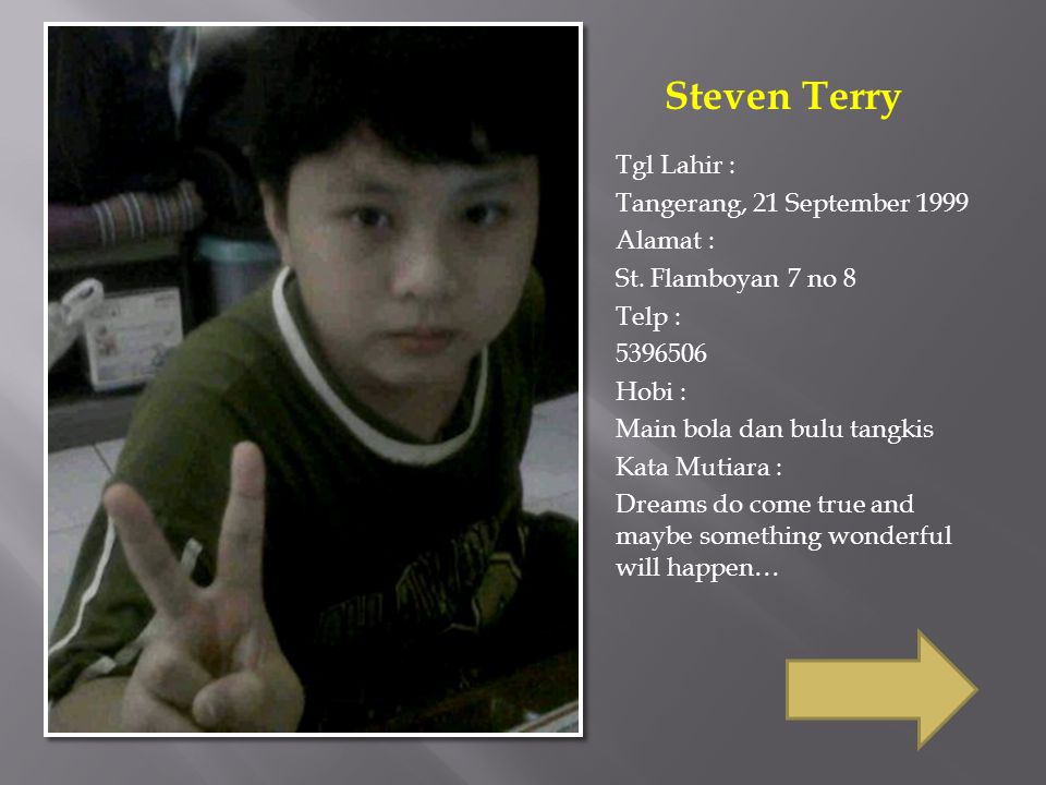 Steven Terry Tgl Lahir : Tangerang, 21 September 1999 Alamat :