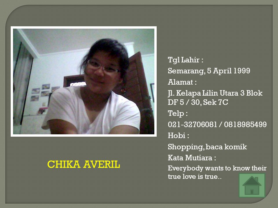 CHIKA AVERIL Tgl Lahir : Semarang, 5 April 1999 Alamat :