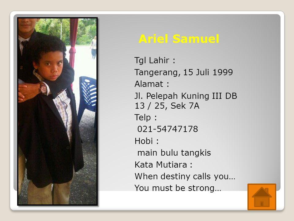 Ariel Samuel Tgl Lahir : Tangerang, 15 Juli 1999 Alamat :