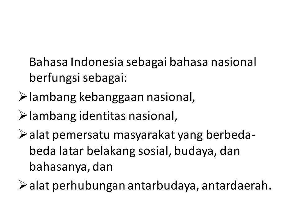 Bahasa Indonesia sebagai bahasa nasional berfungsi sebagai: