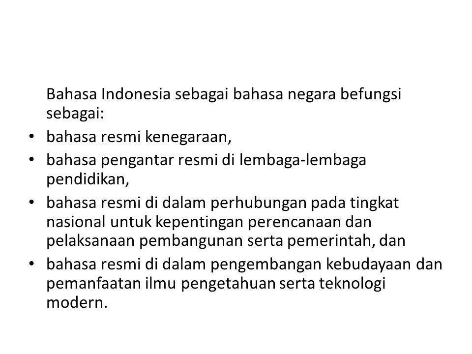 Bahasa Indonesia sebagai bahasa negara befungsi sebagai:
