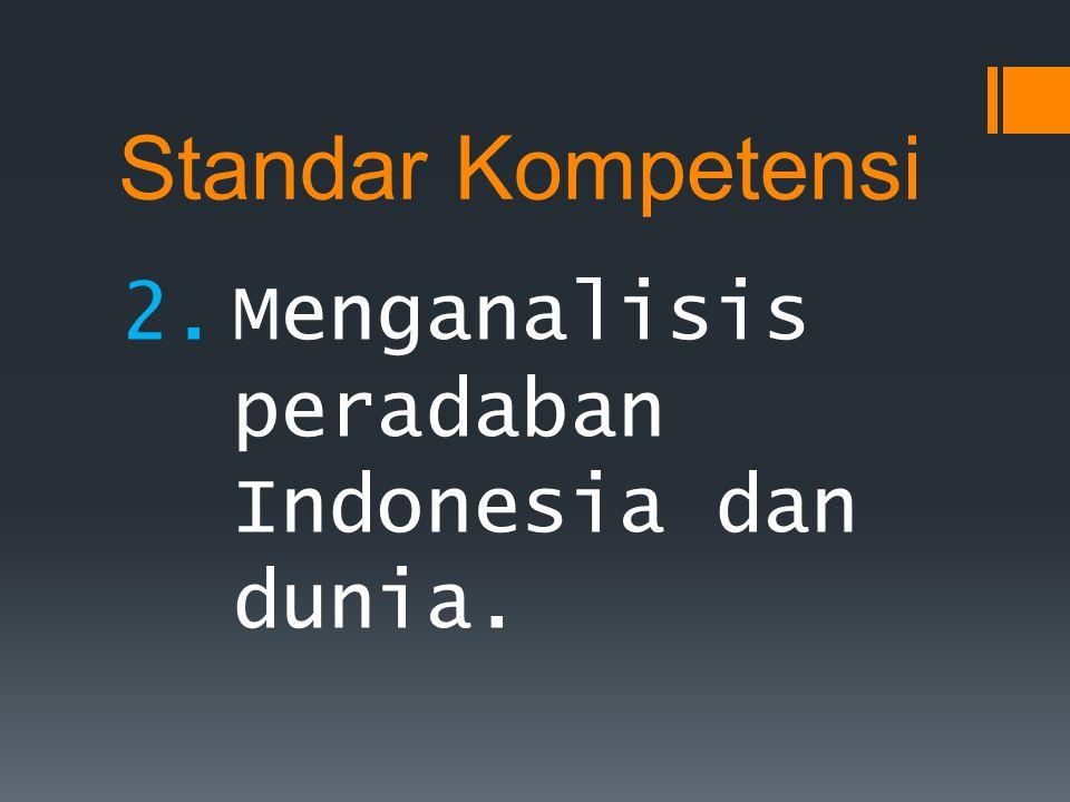 Standar Kompetensi Menganalisis peradaban Indonesia dan dunia.