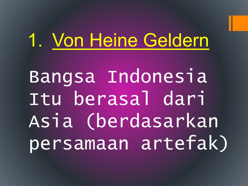 Von Heine Geldern Bangsa Indonesia Itu berasal dari Asia (berdasarkan persamaan artefak)