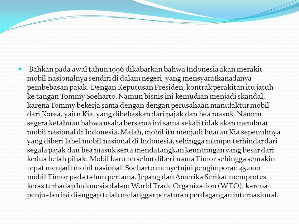 Bahkan pada awal tahun 1996 dikabarkan bahwa Indonesia akan merakit mobil nasionalnya sendiri di dalam negeri, yang mensyaratkanadanya pembebasan pajak.