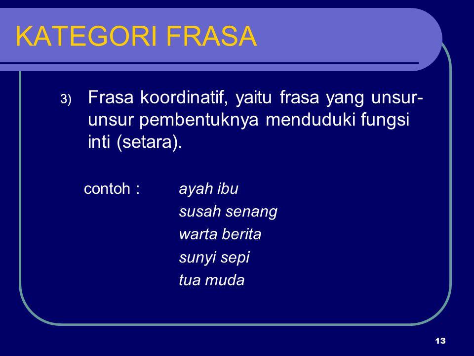 KATEGORI FRASA Frasa koordinatif, yaitu frasa yang unsur-unsur pembentuknya menduduki fungsi inti (setara).