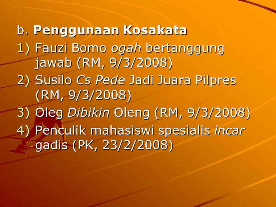 b. Penggunaan Kosakata Fauzi Bomo ogah bertanggung jawab (RM, 9/3/2008) Susilo Cs Pede Jadi Juara Pilpres (RM, 9/3/2008)