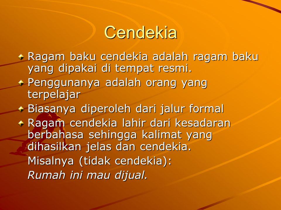 Cendekia Ragam baku cendekia adalah ragam baku yang dipakai di tempat resmi. Penggunanya adalah orang yang terpelajar.