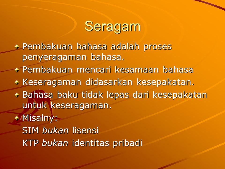Seragam Pembakuan bahasa adalah proses penyeragaman bahasa.