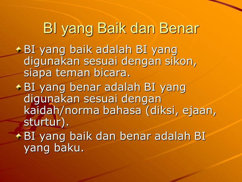 BI yang Baik dan Benar BI yang baik adalah BI yang digunakan sesuai dengan sikon, siapa teman bicara.