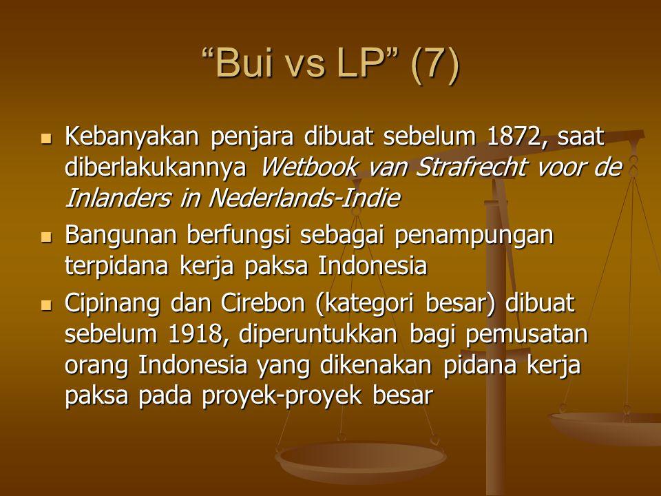 Bui vs LP (7) Kebanyakan penjara dibuat sebelum 1872, saat diberlakukannya Wetbook van Strafrecht voor de Inlanders in Nederlands-Indie.