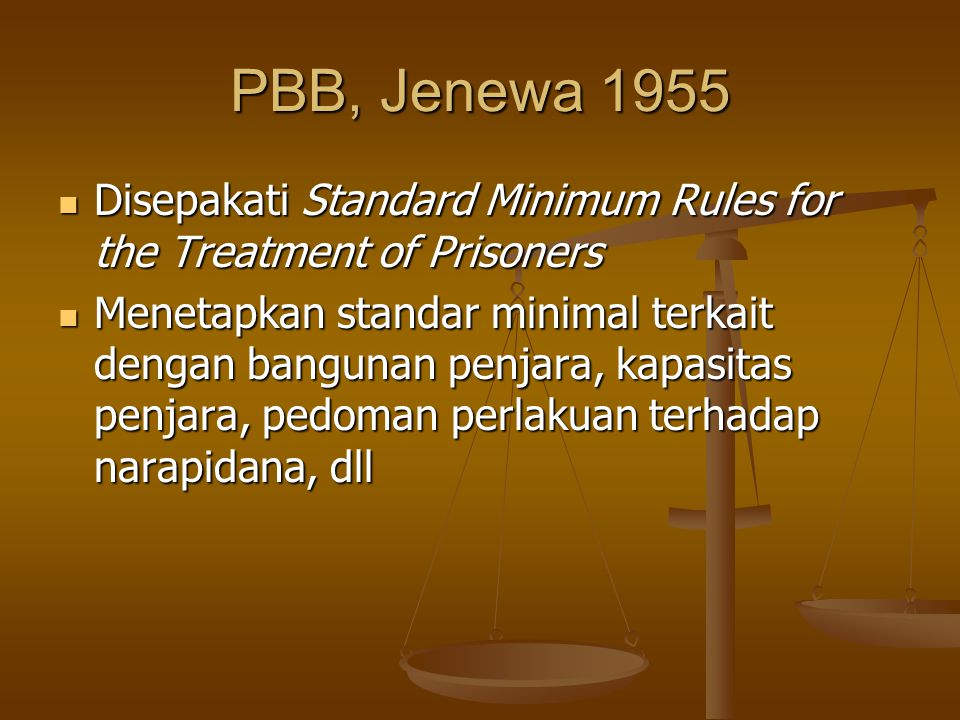 PBB, Jenewa 1955 Disepakati Standard Minimum Rules for the Treatment of Prisoners.