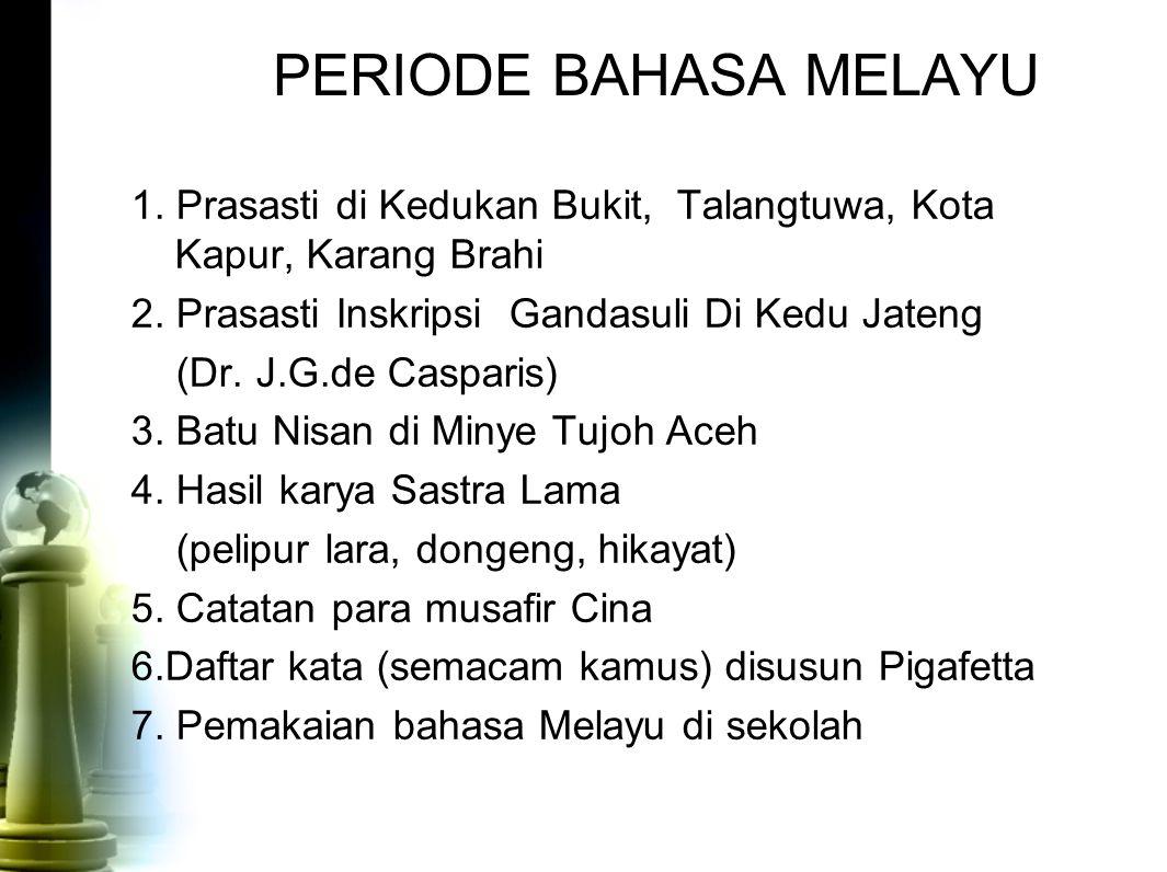 PERIODE BAHASA MELAYU 1. Prasasti di Kedukan Bukit, Talangtuwa, Kota Kapur, Karang Brahi. 2. Prasasti Inskripsi Gandasuli Di Kedu Jateng.