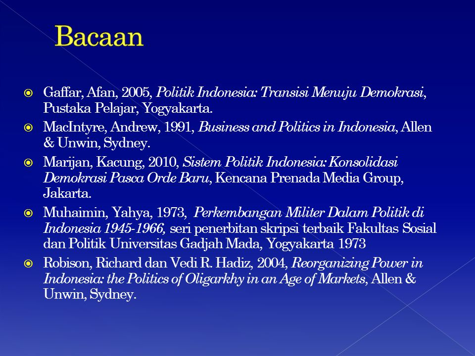 Bacaan Gaffar, Afan, 2005, Politik Indonesia: Transisi Menuju Demokrasi, Pustaka Pelajar, Yogyakarta.