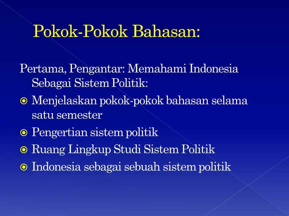 Pokok-Pokok Bahasan: Pertama, Pengantar: Memahami Indonesia Sebagai Sistem Politik: Menjelaskan pokok-pokok bahasan selama satu semester.