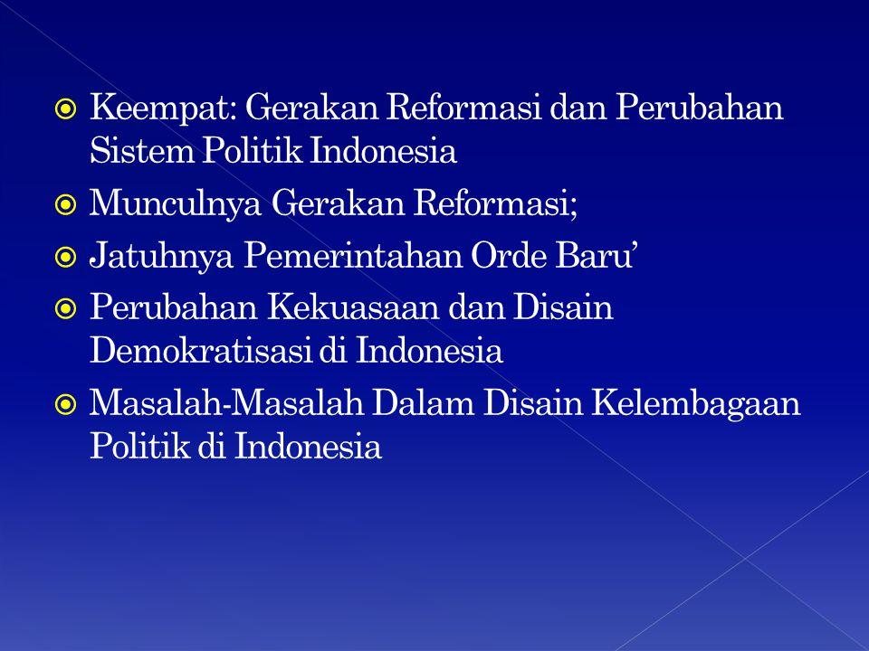 Keempat: Gerakan Reformasi dan Perubahan Sistem Politik Indonesia
