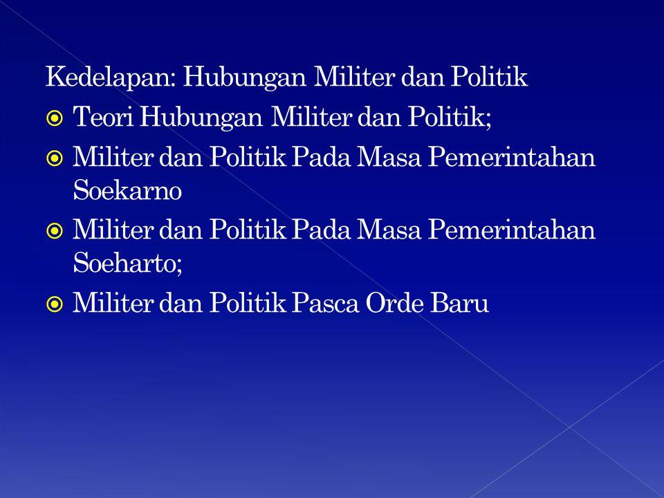 Kedelapan: Hubungan Militer dan Politik