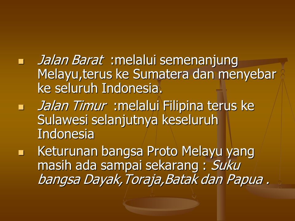 Jalan Barat :melalui semenanjung Melayu,terus ke Sumatera dan menyebar ke seluruh Indonesia.