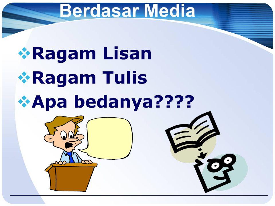 Berdasar Media Ragam Lisan Ragam Tulis Apa bedanya 15