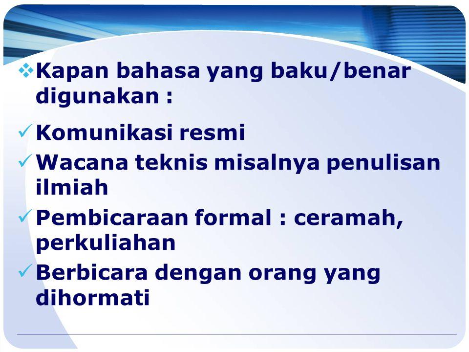 Kapan bahasa yang baku/benar digunakan :